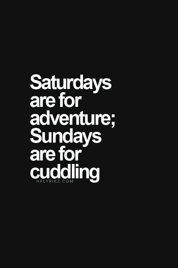 Saturdays are for adventure_Sundays are for cuddling